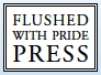 Flushed with Pride Press